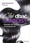 Jak dbać o włosy. Poradnik dla początkującej włosomaniaczki - Anna Kołomycew