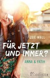 Für jetzt und immer?: Anna & Fatih - Zoé Wall