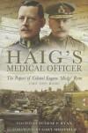 Haig's Medical Officer: The Papers of Colonel Eugene 'Micky' Ryan CMG DSO RAMC - Eugene Ryan