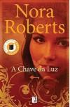 A Chave da Luz (Trilogia das Chaves, #1) - Nora Roberts