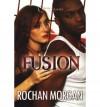 [ Fusion [ FUSION ] By Morgan, Rochan ( Author )Nov-01-2007 Paperback - Rochan Morgan