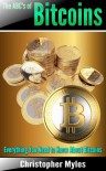 The ABC's of Bitcoins: Everything You Need To Know About Bitcoins (Bitcoin Investments) - Christopher Myles