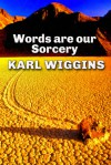 Words are our Sorcery - Karl Wiggins