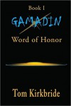 Book I, Gamadin: Word of Honor - Tom Kirkbride