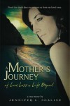 A Mother's Journey of Love, Loss & Life Beyond - Jennifer L. Scalise