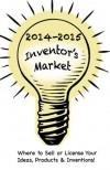 2014-2015 Inventor's Market:Where to Sell or License your Ideas, Products & Inventions - Julie Momyer