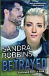 Betrayed (Firebrand Series) (Volume 3) - Sandra Robbins