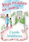 Moje miejsce na ziemi - Carole Matthews
