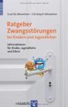 Ratgeber Zwangsstörungen bei Kindern und Jugendlichen: Informationen für Kinder, Jugendliche und Eltern - Gunilla Wewetzer, Christoph Wewetzer