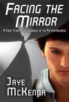 Facing the Mirror - Jaye McKenna