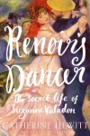 Renoir's Dancer: The Secret Life of Suzanne Valadon - Catherine Hewitt