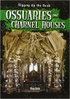 Ossuaries and Charnel Houses (Digging Up the Dead) - Greg Roza
