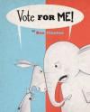 Vote for Me! - Ben Clanton