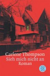 Sieh mich nicht an: Krimi - Carlene Thompson