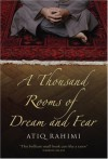 A Thousand Rooms Of Dream And Fear - Atiq Rahimi