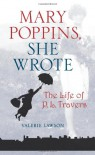 Mary Poppins, She Wrote: The Life of P. L. Travers - Valerie Lawson