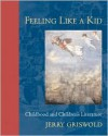 Feeling Like a Kid: Childhood and Children's Literature -