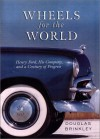 Wheels for the World: Henry Ford, His Company, and a Century of Progress 1903-2003 - Douglas G. Brinkley