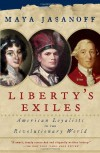 Liberty's Exiles: American Loyalists in the Revolutionary World - Maya Jasanoff