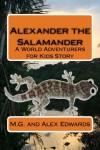Alexander the Salamander (Volume 1) - M.G. Edwards