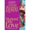 Mastered By Love (Bastion Club, #8) - Stephanie Laurens