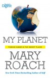 My Planet: Finding Humor in the Oddest Places - Mary Roach