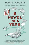 A Novel in a Year: A Novelist's Guide to Being a Novelist - Louise Doughty