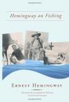 Hemingway on Fishing - Ernest Hemingway, Nick Lyons, Jack Hemingway
