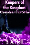 Keepers of the Kingdom Chronicles #1 First Strike - S. A. Hall