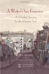 A Writer's San Francisco: A Guided Journey for the Creative Soul - Eric Maisel, Paul Madonna