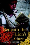Beneath the Lion's Gaze - Maaza Mengiste