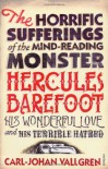 The Horrific Sufferings Of The Mind-Reading Monster Hercules Barefoot: His Wonderful Love and his Terrible Hatred - Carl-Johan Vallgren