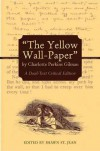 """The Yellow Wall-Paper"" by Charlotte Perkins Gilman: A Dual-Text Critical Edition - Charlotte Perkins Gilman, Shawn St. Jean, Shawn St Jean"