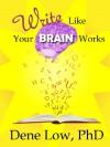 Write Like Your Brain Works - Dene Low