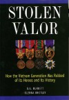 Stolen Valor : How the Vietnam Generation Was Robbed of Its Heroes and Its History - B.G. Burkett