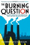 The Burning Question: We can't burn half the world's oil, coal and gas. So how do we quit? - Mike Berners-Lee, Duncan Clark