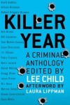 Killer Year: A Criminal Anthology - Lee Child, Laura Lippman, Gregg Olsen, Marcus Sakey, Allison Brennan, Ken Bruen, Toni McGee Causey, Duane Swierczynski, Patry Francis, Sean Chercover, Dave White, Ed Turner, Marc Lecard, Brett Battles, Bill Cameron, Derek Nikitas, Jason Pinter, Robert Gregory Brown, J.T. E