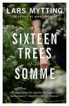 The Sixteen Trees of the Somme - Paul Russell Garrett, Lars Mytting