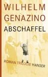 Abschaffel: Roman-Trilogie - Wilhelm Genazino