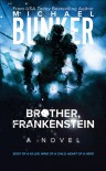 Brother, Frankenstein - Michael Bunker