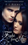 Fight for Me (The Captivated Series Book 2) - SJ Pierce, Lana Baker