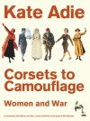 Corsets To Camouflage: Women And War - Kate Adie