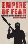 Empire of Fear: Inside the Islamic State - Andrew Hosken