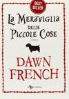 La meraviglia delle piccole cose - Dawn French, Ginevra Massari