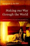 Making our Way through the World - Margaret Scotford Archer