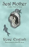 Seal Mother: A Selkie Tale in Verse - Rose English