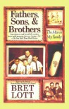 Fathers, Sons, & Brothers: The Men in My Family - Bret Lott