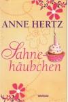 Sahnehäubchen. - Anne Hertz