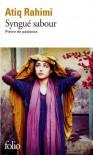 Syngue sabour: Pierre de patience- Prix Goncourt 2008 (French Edition) - Atiq Rahimi