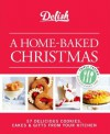 Delish a Home-Baked Christmas: 56 Delicious Cookies, Cakes & Gifts from Your Kitchen - The Editors of Delish